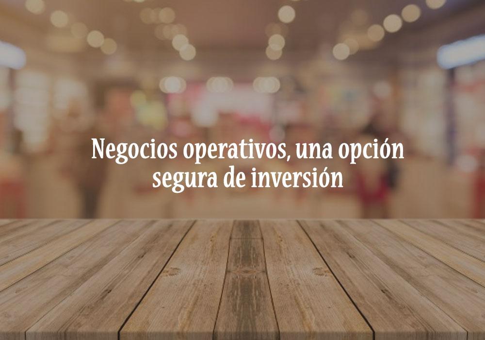 Negocios operativos, una opción segura de inversión